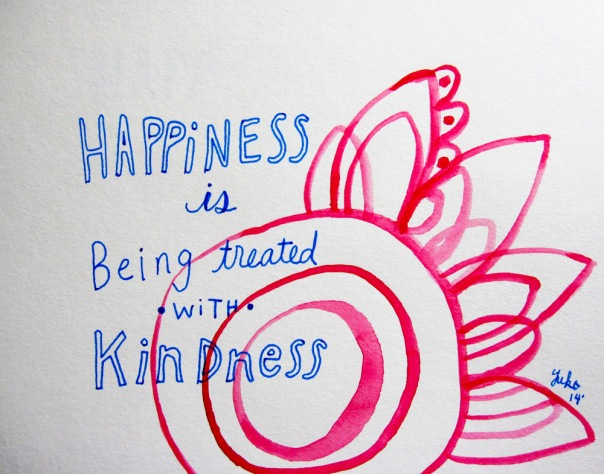 Happiness is being treated with kindness.