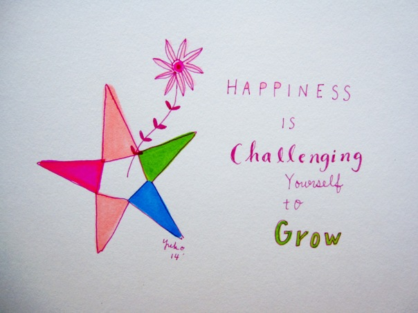 Happiness is challenging yourself to grow.