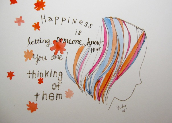 Happiness is letting someone know that you are thinking of them.