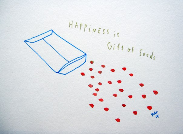 Happiness is gift of seeds.