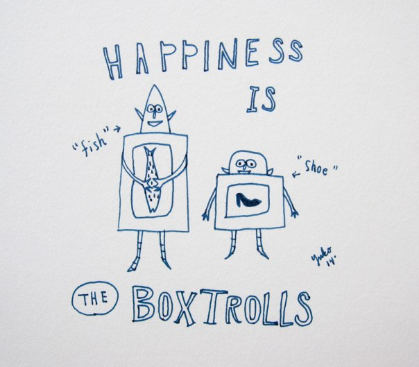 Happiness is the Boxtrolls.  An amazing claymation movie.  Go see it!