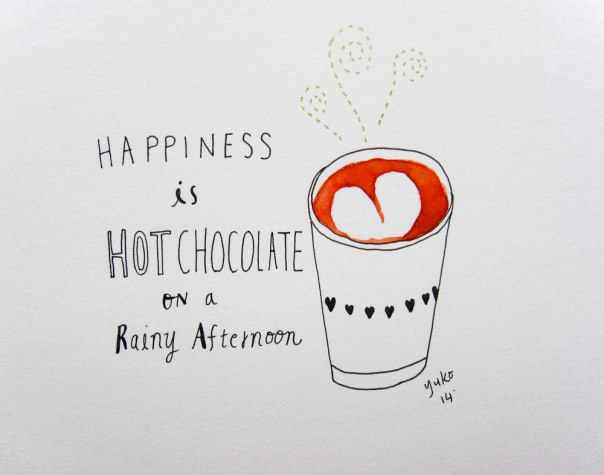 Happiness is hot chocolate on a rainy afternoon.