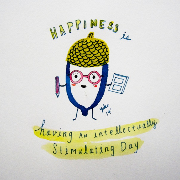 Happiness is having an intellectually stimulating day.