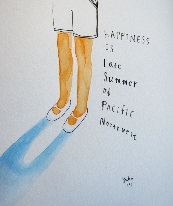 Happiness is late summer of Pacific Northwest.  Beauty of the summer here helps us get through the grey and wet winter...