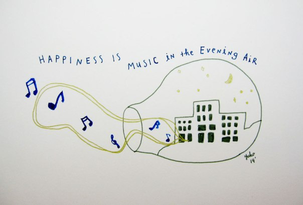 Happiness is music in the evening air.