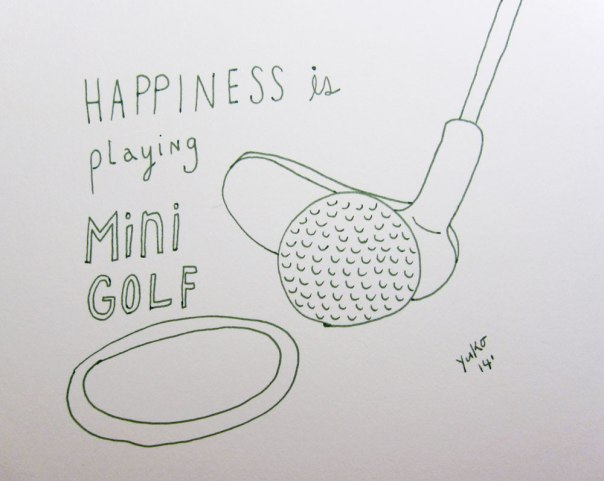Happiness is playing mini golf.