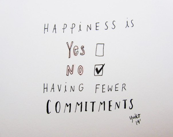 Happiness is having fewer commitments.