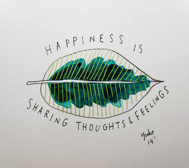 Happiness is sharing thoughts and feelings.