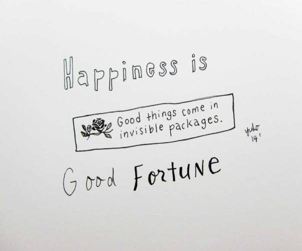 Happiness is good fortune.