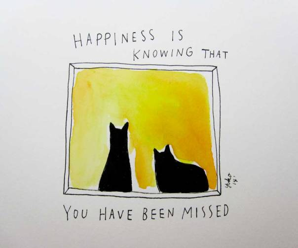 Happiness is knowing that you have been missed.