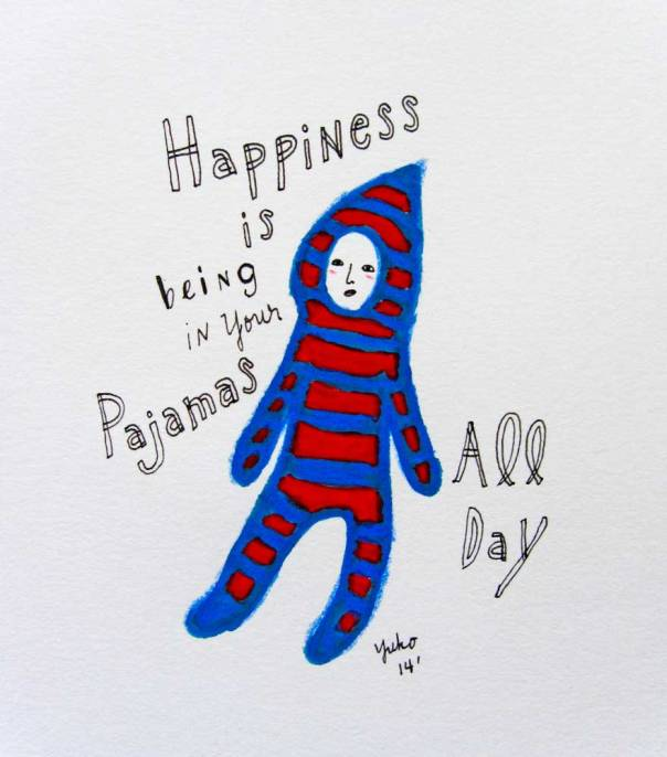 Happiness is being in your pajamas all day.