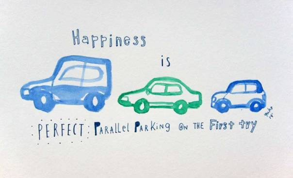 Happiness is perfect parallel parking on the first try.