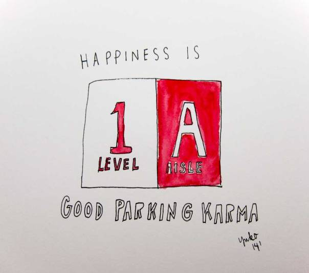 Happiness is good parking karma.
