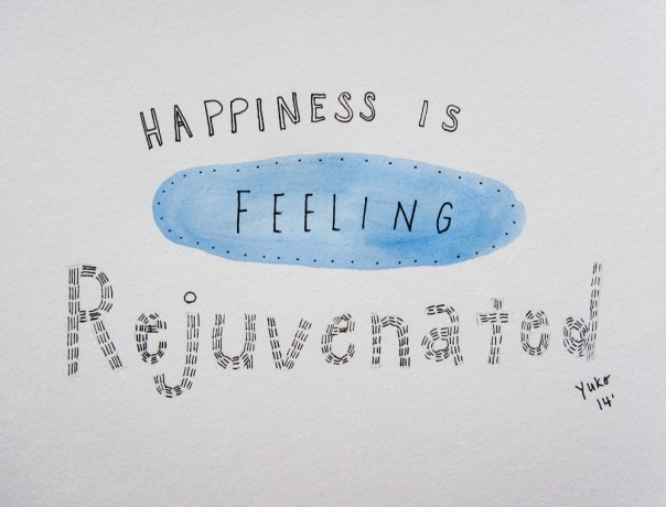 Happiness is feeling rejuvenated.