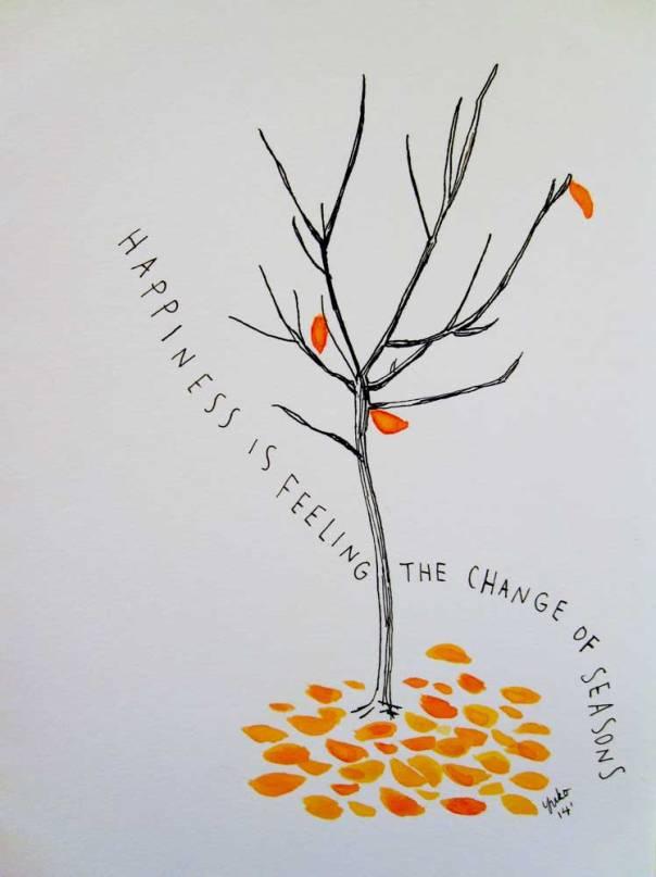 Happiness is feeling the change of seasons.