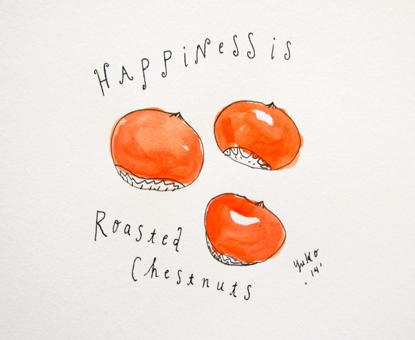 Happiness is roasted chestnuts.