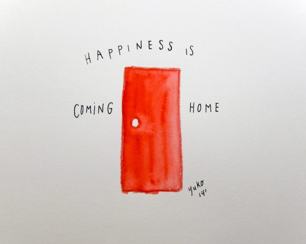 Happiness is coming home.  After a long day at work, there is no other place I'd rather be... :)