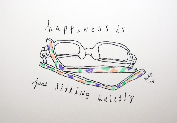 Happiness is just sitting quietly.