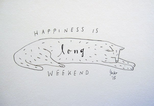 Happiness is long weekend.