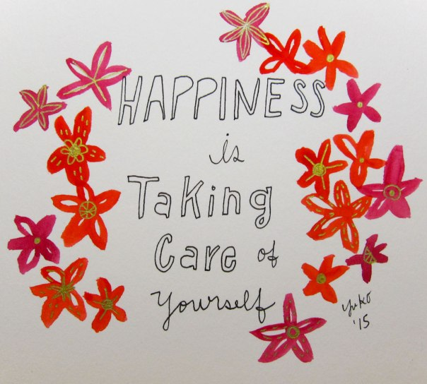 Happiness is taking care of yourself.