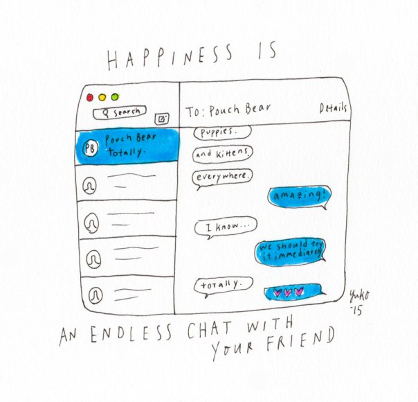 Happiness is an endless chat with your friend.
