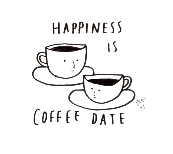 Happiness is coffee date.