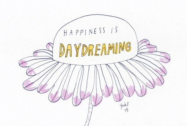 Happiness is daydreaming.