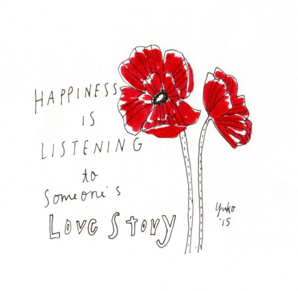 Happiness is listening to someone's love story.  I just love hearing how people fall in love.  Wish that could be my job!