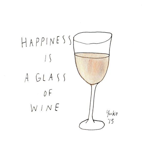 Happiness is a glass of wine.  I don't usually drink, but it was needed last night...