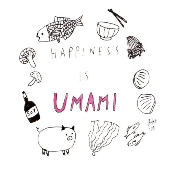 "Happiness is Umami.  We had a really yummy Japanese dinner full of Umami i.e. ""a pleasant savory flavor."""