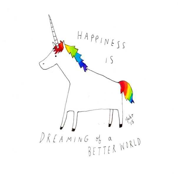 Happiness is dreaming of a better world. Yes, I'm an idealist... <3