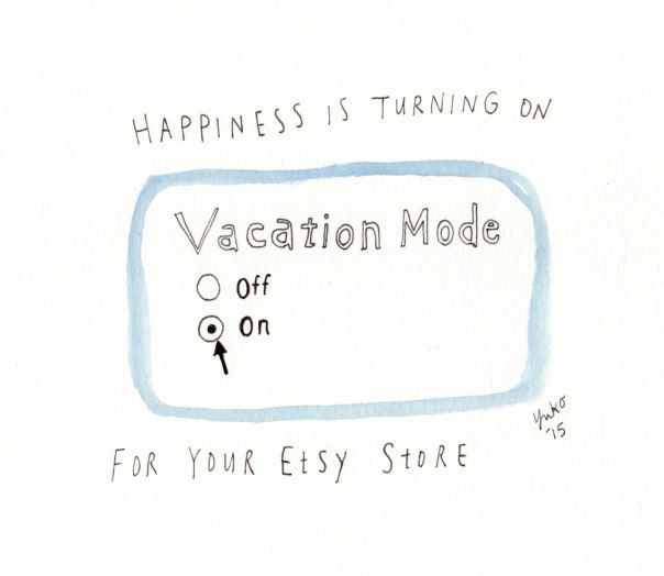 Happiness is turning on vacation mode for your Etsy store.