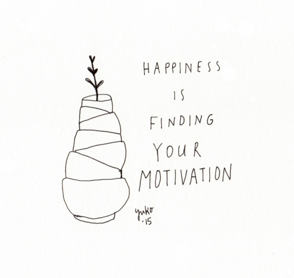 Happiness is finding your motivation.